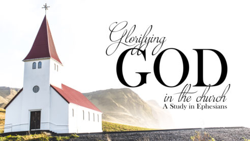 Glorifying God in the Church: A Study in Ephesians