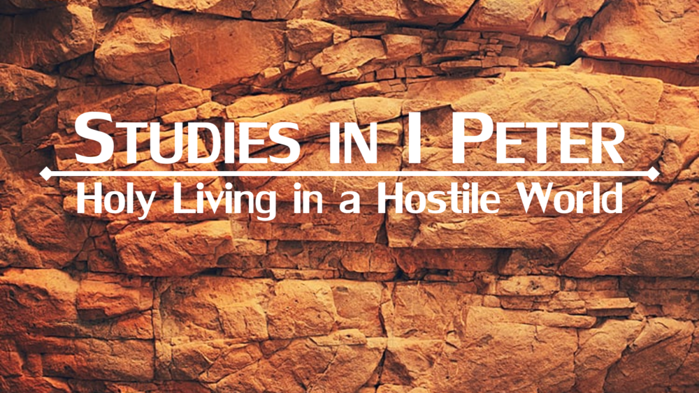 Studies in I Peter: Holy Living in a Hostile World