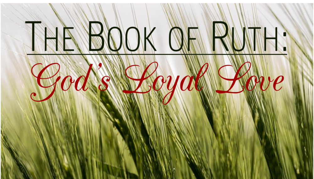 The Book of Ruth: God\'s Loyal Love