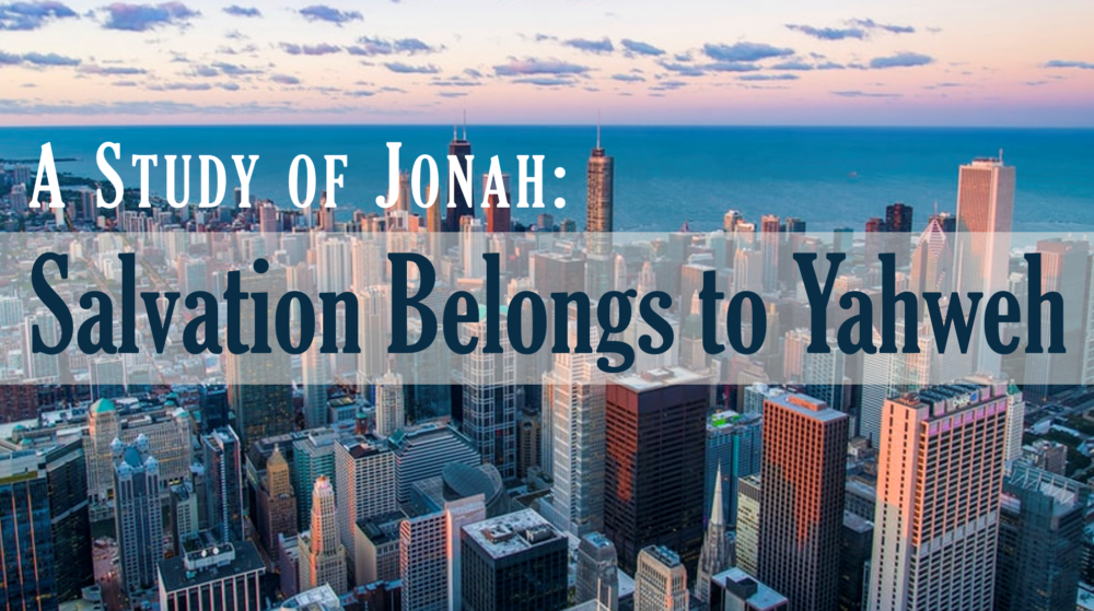A Study of Jonah: Salvation Belongs to Yahweh