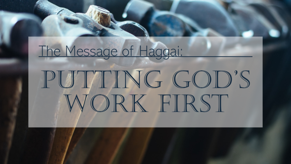 The Message of Haggai: Putting God\'s Work First